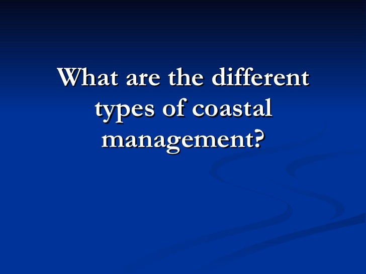 What are the different types of coastal management?