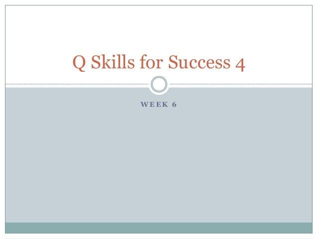 Q Skills for Success 4  WEEK 6