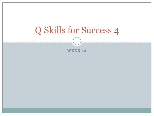Q Skills for Success 4  WEEK 12