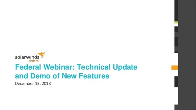 @solarwinds Federal Webinar: Technical Update and Demo of New Features December 13, 2018