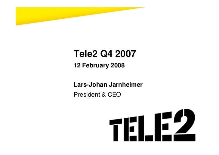 Tele2 Q4 2007 12 February 2008   Lars-Johan Jarnheimer President & CEO