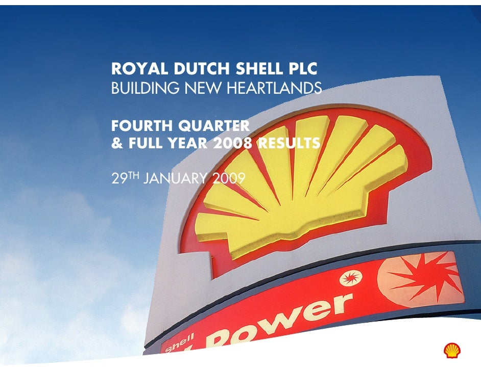ROYAL DUTCH SHELL PLC BUILDING NEW HEARTLANDS  FOURTH QUARTER & FULL YEAR 2008 RESULTS  29TH JANUARY 2009