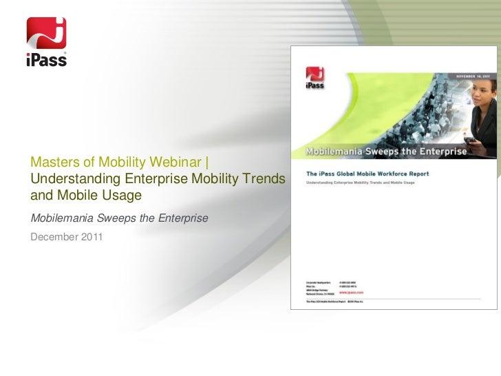Masters of Mobility Webinar |Understanding Enterprise Mobility Trendsand Mobile UsageMobilemania Sweeps the EnterpriseDece...