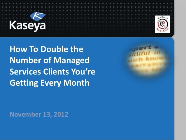How To Double theNumber of ManagedServices Clients You'reGetting Every MonthNovember 13, 2012