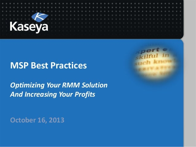 MSP Best Practices Optimizing Your RMM Solution And Increasing Your Profits October 16, 2013