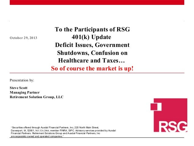 October 29, 2013  To the Participants of RSG 401(k) Update Deficit Issues, Government Shutdowns, Confusion on Healthcare a...
