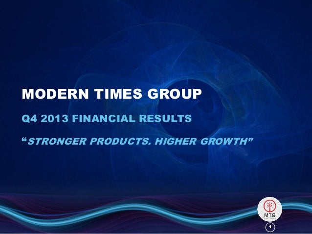 """MODERN TIMES GROUP Q4 2013 FINANCIAL RESULTS  """"STRONGER PRODUCTS. HIGHER GROWTH""""  1"""