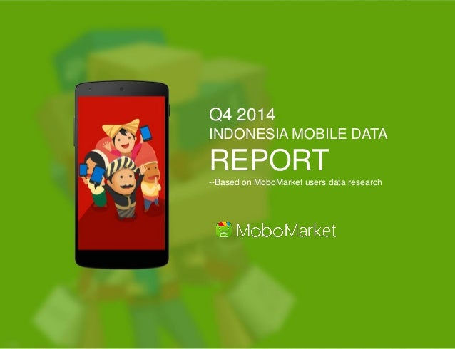 Q4 2014 INDONESIA MOBILE DATA REPORT --Based on MoboMarket users data research