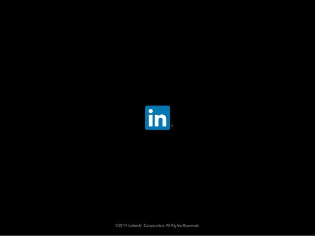 ©2014 LinkedIn Corporation. All Rights Reserved.