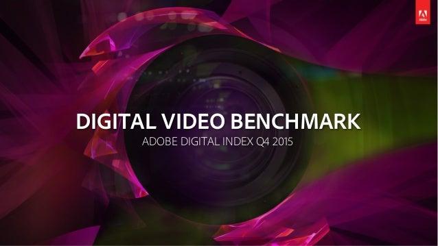 DIGITAL VIDEO BENCHMARK ADOBE DIGITAL INDEX Q4 2015