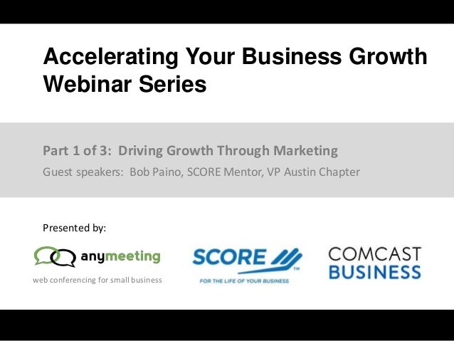 web conferencing for small business Accelerating Your Business Growth Webinar Series Presented by: Guest speakers: Bob Pai...
