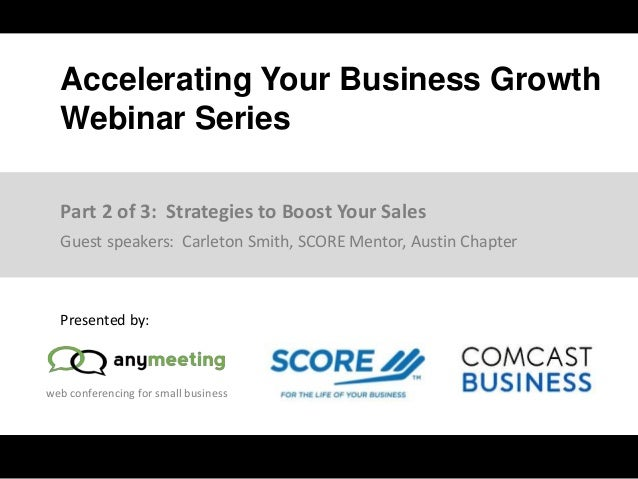 web conferencing for small business Accelerating Your Business Growth Webinar Series Presented by: Guest speakers: Carleto...