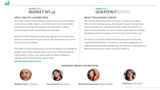 HEALTH 2.0 QUARTERLY REPORT :: Q4 2016 ABOUT HEALTH 2.0 MARKET INTEL Since 2007, Health 2.0 has catalyzed, tracked, and sh...