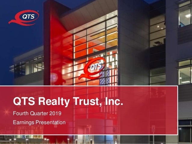 © QTS. All Rights Reserved. QTS Realty Trust, Inc. Fourth Quarter 2019 Earnings Presentation
