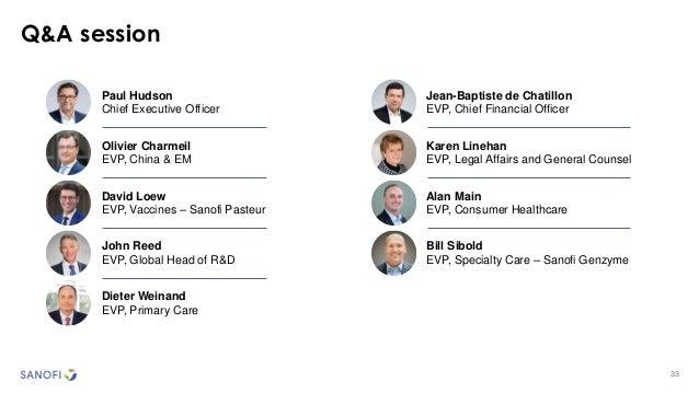 33 Q&A session Paul Hudson Chief Executive Officer Olivier Charmeil EVP, China & EM David Loew EVP, Vaccines – Sanofi Past...
