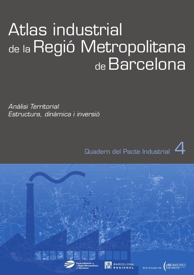 Atlas industrial de la Regió Metropolitana de Barcelona Anàlisi Territorial Estructura, dinàmica i inversió  Quadern del P...