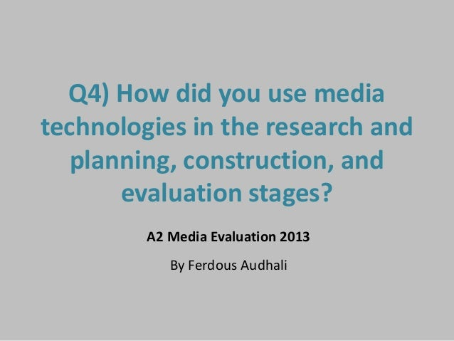 Q4) How did you use mediatechnologies in the research andplanning, construction, andevaluation stages?A2 Media Evaluation ...