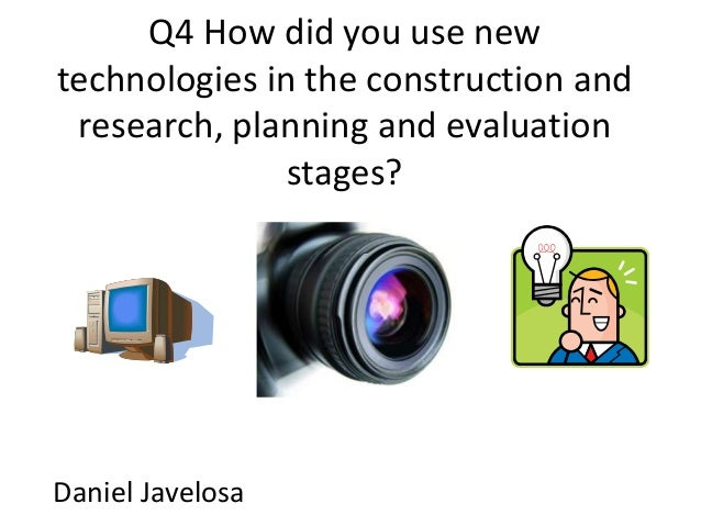 Q4 How did you use new technologies in the construction and research, planning and evaluation stages? Daniel Javelosa