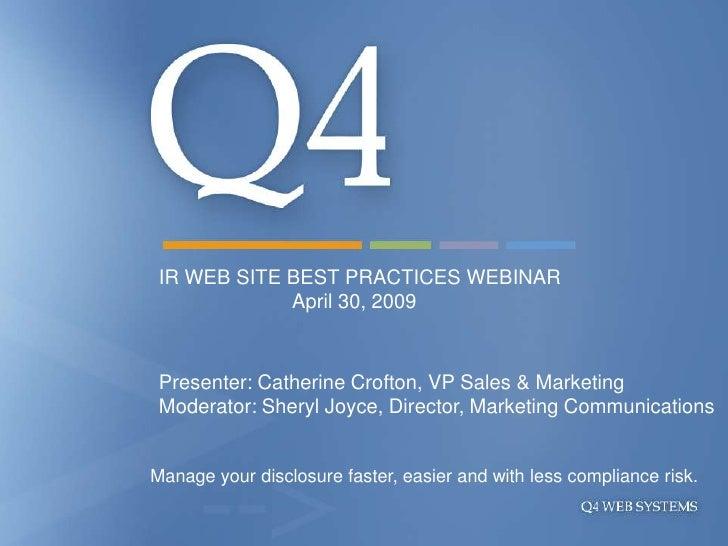 IR WEB SITE BEST PRACTICES WEBINAR              April 30, 2009    Presenter: Catherine Crofton, VP Sales & Marketing  Mode...