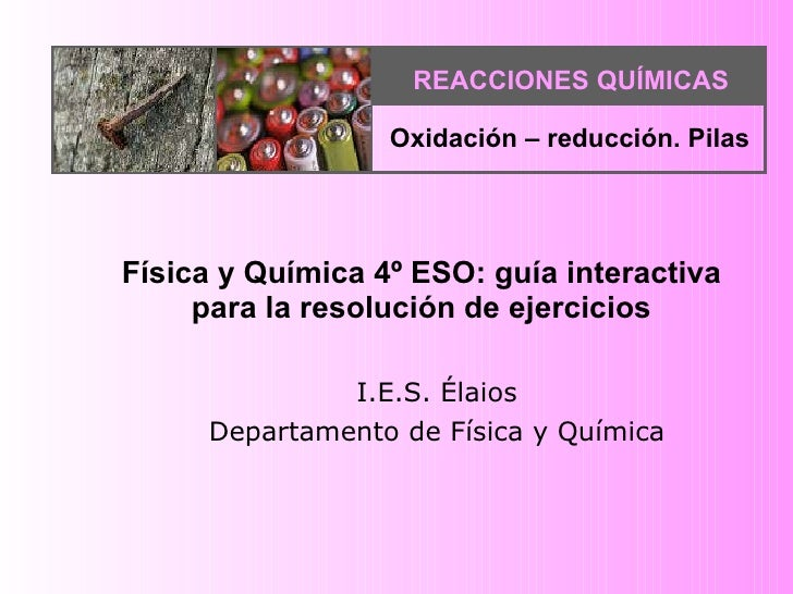 I.E.S. Élaios Departamento de Física y Química Física y Química 4º ESO: guía interactiva para la resolución de ejercicios