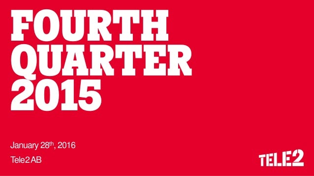 FOURTH QUARTER 2015 January 28th, 2016 Tele2AB