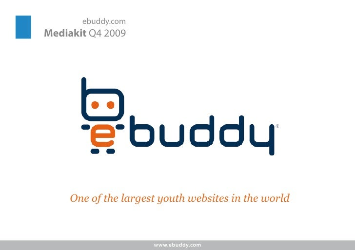 ebuddy.com Mediakit Q4 2009          One of the largest youth websites in the world                          www.ebuddy.com