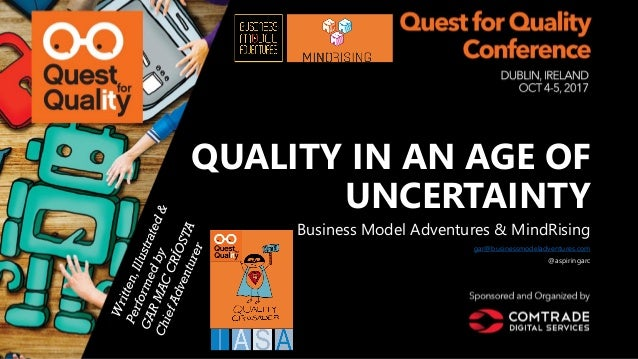 QUALITY IN AN AGE OF UNCERTAINTY Business Model Adventures & MindRising gar@businessmodeladventures.com @aspiringarc
