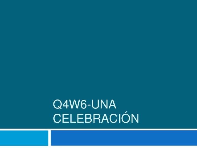 Q4W6-UNA CELEBRACIÓN