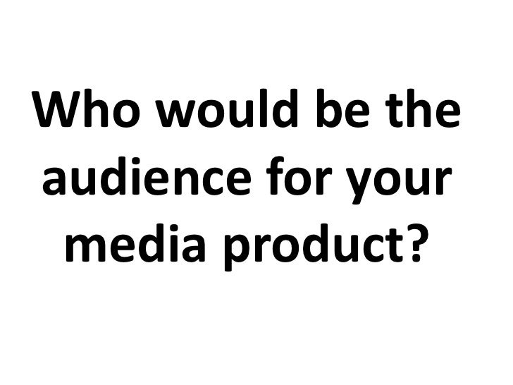 Who would be theaudience for your media product?