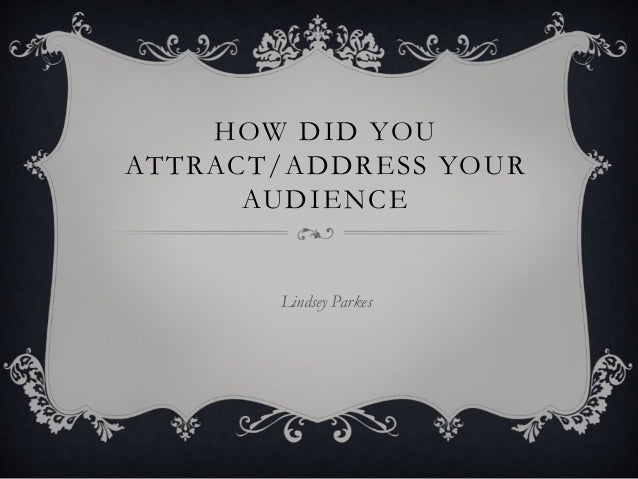 HOW DID YOUATTRACT/ADDRESS YOUR      AUDIENCE       Lindsey Parkes