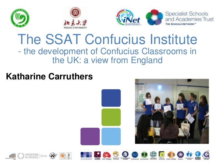 The SSAT Confucius Institute- the development of Confucius Classrooms in the UK: a view from England<br />Katharine Carrut...