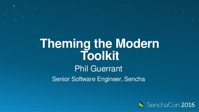 SenchaCon 2016: Theming the Modern Toolkit - Phil Guerrant