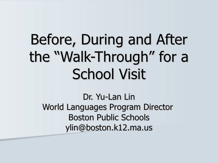 "Before, During and After the ""Walk-Through"" for a School Visit Dr. Yu-Lan Lin World Languages Program Director  Boston Pub..."