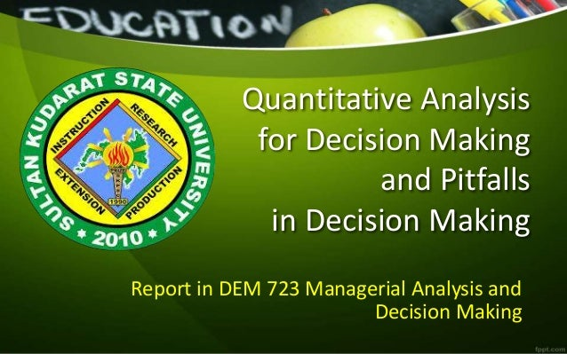 Quantitative Analysis for Decision Making and Pitfalls in Decision Making Report in DEM 723 Managerial Analysis and Decisi...
