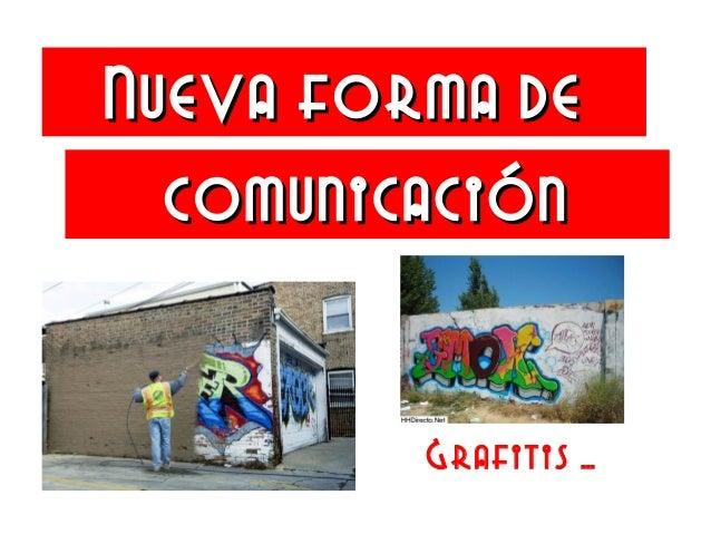 Nueva forma deNueva forma deGrafitis …comunicacióncomunicación
