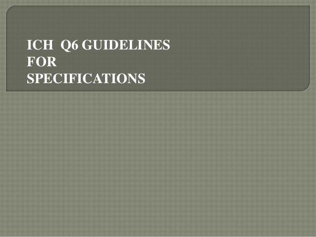 ICH Q6 GUIDELINES FOR SPECIFICATIONS