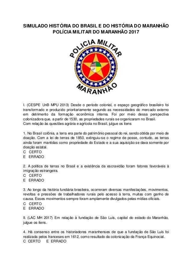 SIMULADO HISTÓRIA DO BRASIL E DO HISTÓRIA DO MARANHÃO POLÍCIA MILITAR DO MARANHÃO 2017 I. (CESPE UnB MPU 2013) Desde o per...