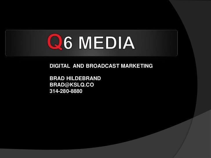 DIGITAL  AND BROADCAST MARKETING<br />BRAD HILDEBRAND<br />BRAD@KSLQ.CO<br />314-280-8880<br />