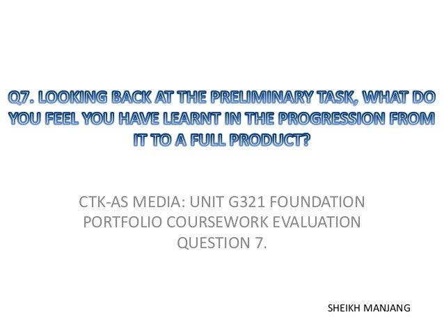 CTK-AS MEDIA: UNIT G321 FOUNDATIONPORTFOLIO COURSEWORK EVALUATION            QUESTION 7.                             SHEIK...