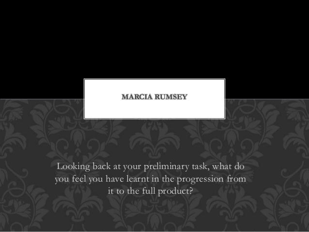 Looking back at your preliminary task, what do you feel you have learnt in the progression from it to the full product? MA...
