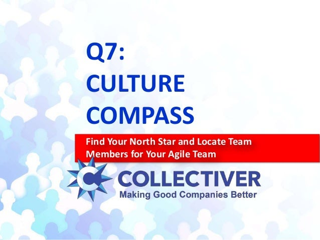 Q7: CULTURE COMPASS Find Your North Star and Locate Team Members for Your Agile Team