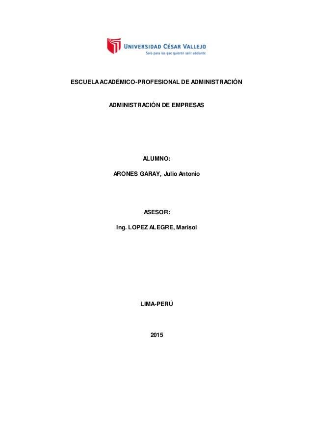 ESCUELAACADÉMICO-PROFESIONAL DE ADMINISTRACIÓN ADMINISTRACIÓN DE EMPRESAS ALUMNO: ARONES GARAY, Julio Antonio ASESOR: Ing....