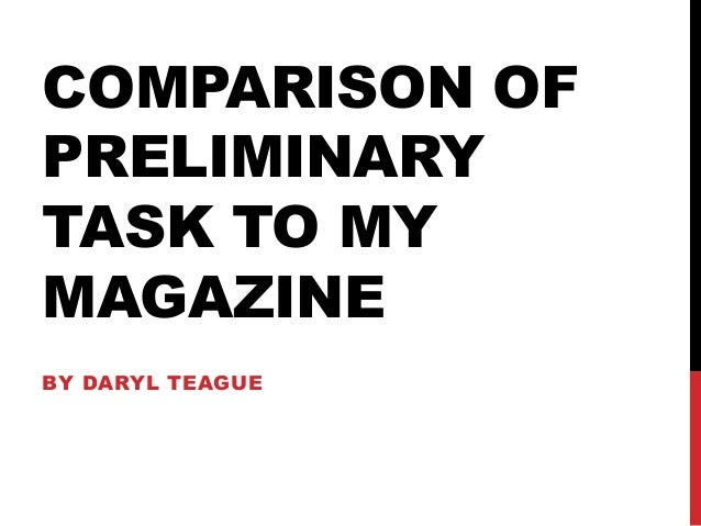 COMPARISON OFPRELIMINARYTASK TO MYMAGAZINEBY DARYL TEAGUE