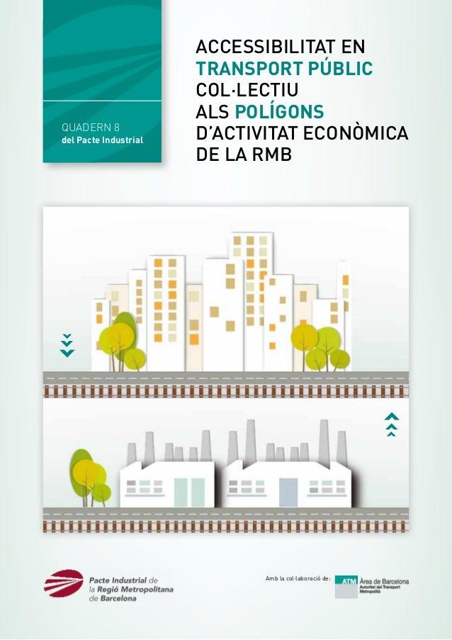 QUADERN 8  ‹‹‹  del Pacte Industrial  ACCESSIBILITAT EN TRANSPORT PÚBLIC COL·LECTIU ALS POLÍGONS D'ACTIVITAT ECONÒMICA DE ...