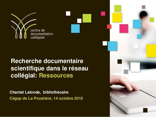 Recherche documentaire scientifique dans le réseau collégial: Ressources Chantal Lalonde, bibliothécaire Cégep de La Pocat...