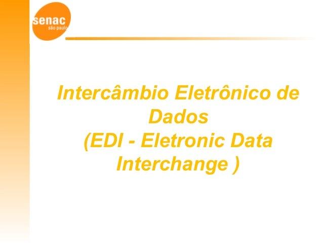 Intercâmbio Eletrônico de Dados (EDI - Eletronic Data Interchange )