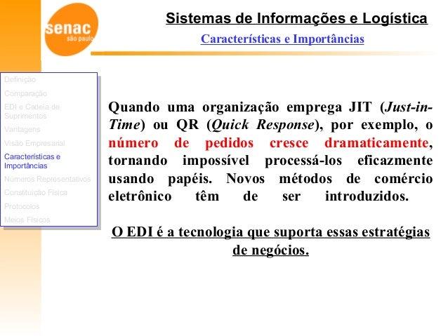 Sistemas de Informações e Logística Características e Importâncias Quando uma organização emprega JIT (Just-in- Time) ou Q...