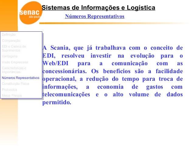 Sistemas de Informações e Logística Números Representativos A Scania, que já trabalhava com o conceito de EDI, resolveu in...