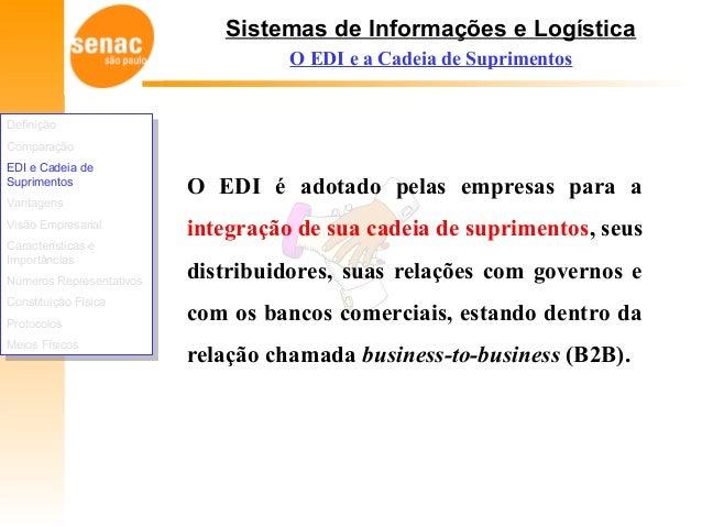 Sistemas de Informações e Logística O EDI é adotado pelas empresas para a integração de sua cadeia de suprimentos, seus di...