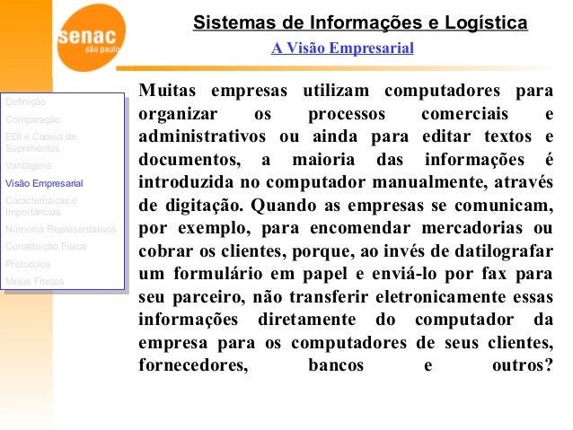 Sistemas de Informações e Logística A Visão Empresarial Muitas empresas utilizam computadores para organizar os processos ...